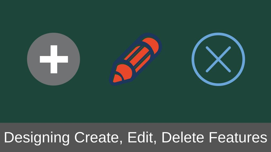 Create Edit and Delete Features